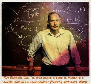 """Tim Berners Lee: """"il web rende libero il mercato e partecipativa la democrazia"""""""